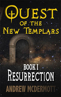 Quest of The New Templars, Book 1 - Resurrection by Andrew McDermott.